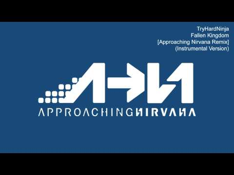 Fallen Kingdom [Approaching Nirvana Remix] (Instrumental Version) - TryHardNinja
