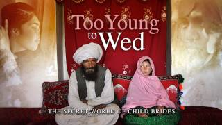 Too Young to Wed: The Secret World of Child Brides