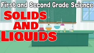 Solid and Liquid | First and Second Grade Science for Kids