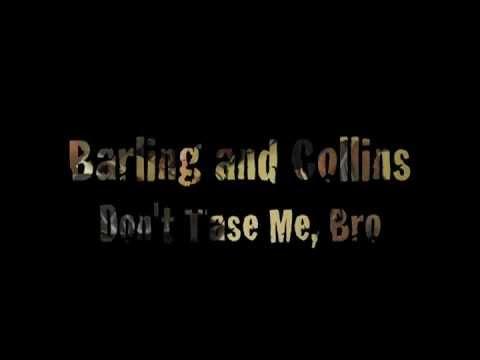 Don't Tase Me, Bro - Barling and Collins