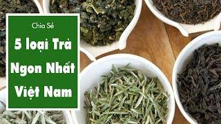 5 Loại Trà Ngon Nhất Việt Nam