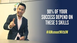 A Moment with JW | 90% of Your Success Depend on These Three Skills
