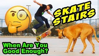 When To START Skating Stairs?