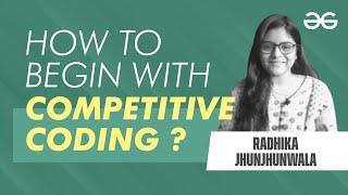 How To Begin With Competitive Coding | Radhika Jhunjhunwala | GeeksforGeeks