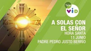 Hora Santa Padre Pedro Justo Berrío, A Solas Con El Señor, Junio 11 2020 - Tele VID