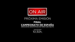 FINAL CAMPEONATO ESPAÑA SELECCIONES AUTONÓMICAS  SUB 16 FÚTBOL SALA DOMINGO 17 10:30