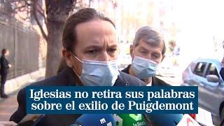 """Iglesias no retira sus palabras sobre el exilio de Puigdemont: """"Lecciones, ninguna"""""""