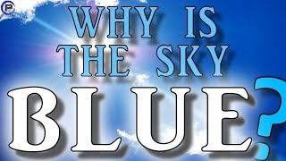 EXPLAINED: Why Is The Sky Blue?