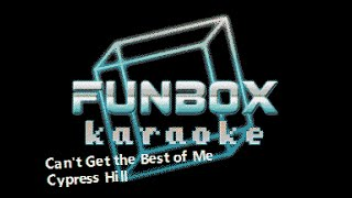 Cypress Hill   Can't Get The Best Of Me (Funbox Karaoke)