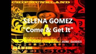 Selena Gomez- Come & Get It Chipmunk Version