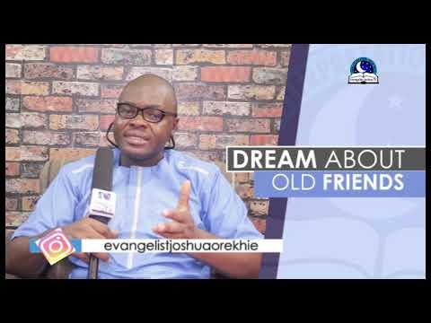 DREAM ABOUT OLD FRIENDS - Evangelist Joshua Orekhie