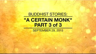 BUDDHIST STORIES: A CERTAIN MONK - PART3/3 - Sep 29, 2015