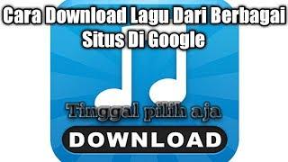 Cara Mendownload Lagu Dari Berbagai Situs Di Google