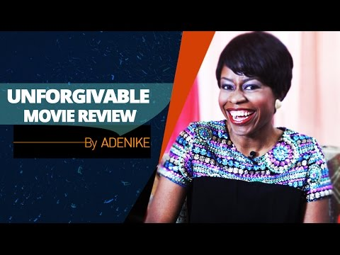 "Adenike Adebayo's Movie Review On "" Unforgivable """
