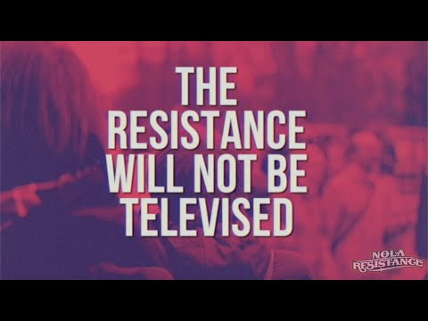 "NOLA Resistance - ""The Resistance Will Not Be Televised"""