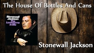 Stonewall Jackson - The House Of Bottles And Cans