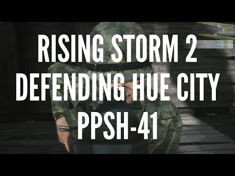 Rising Storm 2 Vietnam - Defending Hue City with PPSh-41