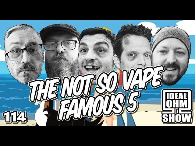 Episode 114: The Not So Vape Famous 5
