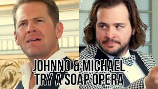 Johnno and Michael Try A Soap Opera