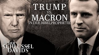 Trump VS. Macron in der Bibelprophetie