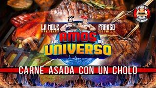Los Amos del Universo.- Carne Asada con un Cholo