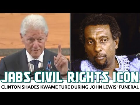 Bill Clinton Takes Shots At Kwame Ture During John Lewis' Funeral