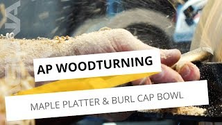 Woodturning a Maple Platter and Burl Cap Bowl with AP Woodturning