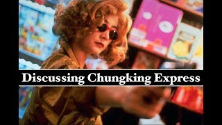 Discussing Chungking Express (Wong Kar-wai Analysis)