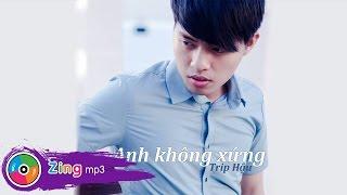 Anh Không Xứng - Trip Hậu (Album)