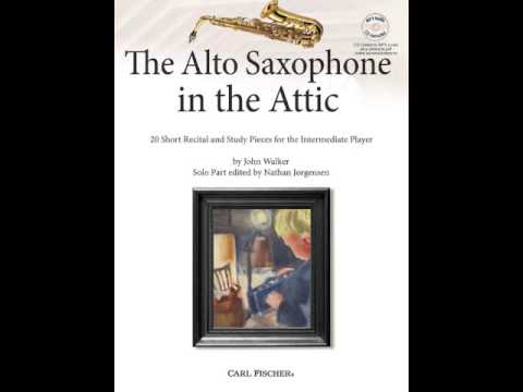"From ""The Saxophone In the Attic"", 20 recital pieces by John Walker (Carl Fischer, 2015). Performed by Carl Spaeth and John Walker"