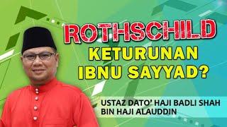 ROTHSCHILD KETURUNAN IBNU SAYYAD? | Ustaz Badli Shah Alauddin