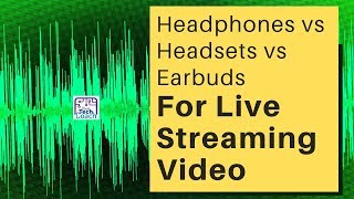 Headphones vs Headsets vs Earbuds for Live Streaming