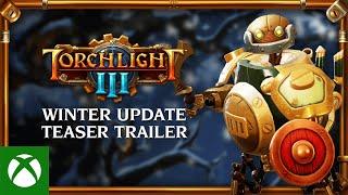 Xbox Torchlight III - Winter Update Teaser Trailer anuncio