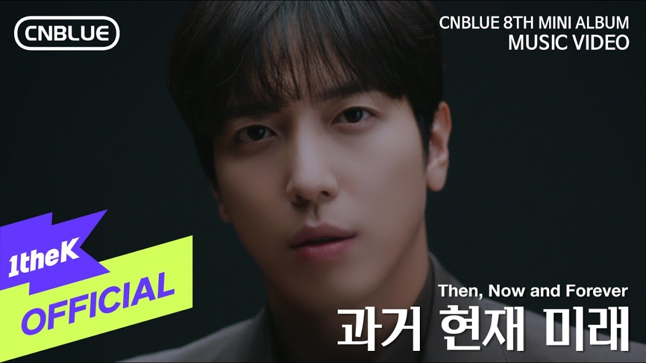 [Korea] MV : CNBLUE - Then, Now and Forever