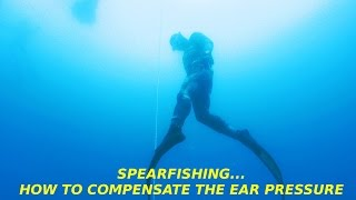 How to compensate the ear pressure in spearfishing, snorkeling and free diving.