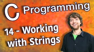 C Programming Tutorial 14 - C Basics Part 6 - Working with Strings