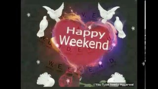 Happy Weekend Greetings/Quotes/Sms/Wishes/Saying/E-Card/Wallpapers/Happy Weekend Whatsapp Video