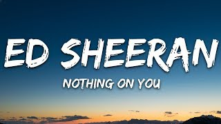 Ed Sheeran   Nothing On You (Lyrics) Feat. Paulo Londra & Dave