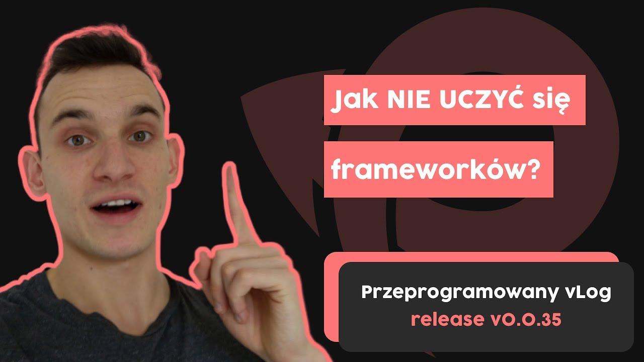 Jak NIE UCZYĆ się frameworków? | Przeprogramowany vlog v0.0.35 cover image