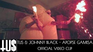Tus & Johnny Black - Apopse G@mi$a Prod. John Thanos - Official Video Clip