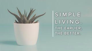 Simple Living. The Earlier, the Better.