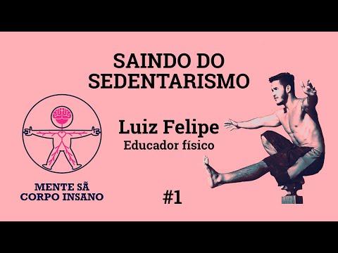 SAINDO DO SEDENTARISMO COM O EDUCADOR FÍSICO LUIZ FELIPE OLIVEIRA - MENTE SÃ/CORPO INSANO #1