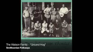 "The Watson Family - ""Ground Hog"""