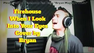 FIREHOUSE - WHEN I LOOK INTO YOUR EYES Cover By: BRYAN MAGSAYO