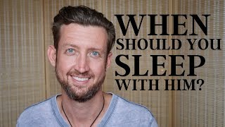 When Should You Sleep With Him?