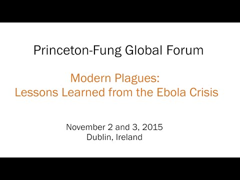 Princeton-Fung Global Forum: Modern Plagues: Lessons Learned from the Ebola Crisis