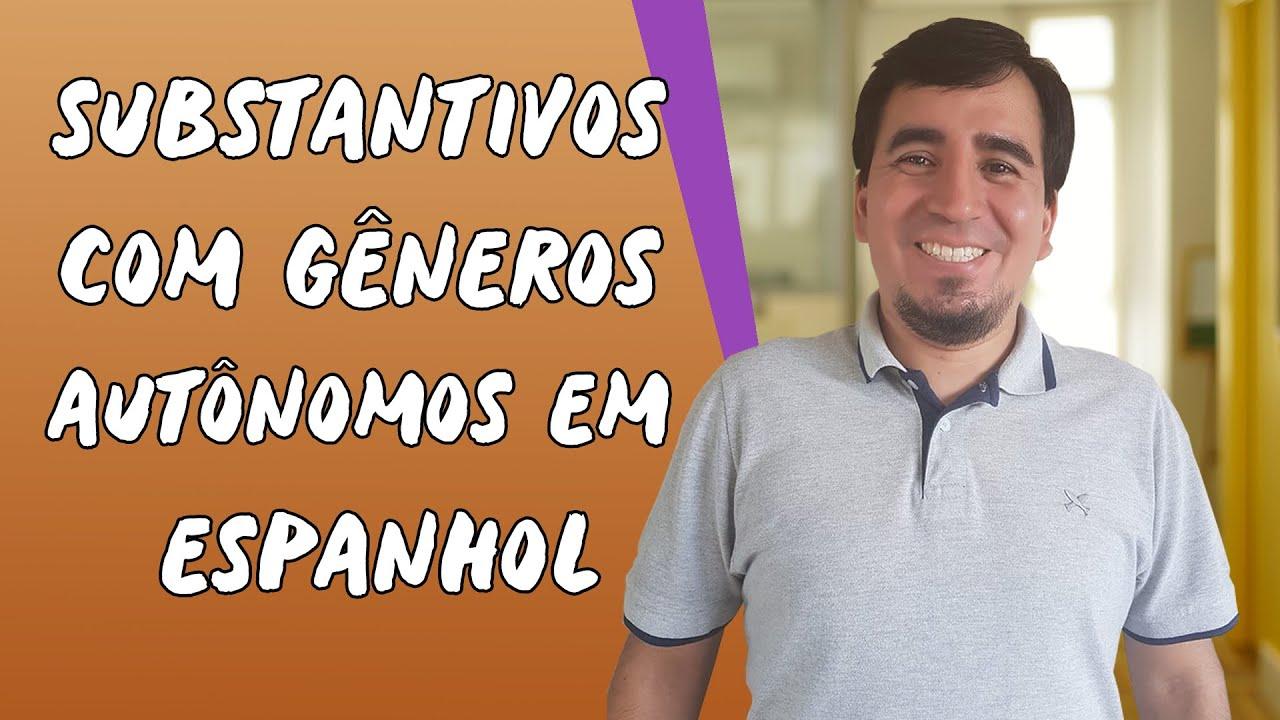 Substantivos com gêneros autônomos em Espanhol