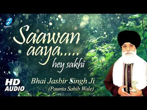 Saawan Aaya Hey Sakhi - Bhai Jasbir Singh Ji Paunta Sahib Wale - Punjabi Shabad - Sawan Ke Shabad