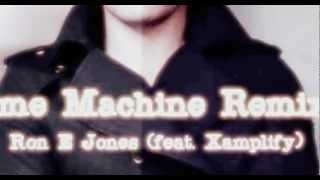 Time Machine Remix- Ron E Jones (ft Xamplify)