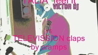 TALIA feel it VS TELEVISSION claps by cramps